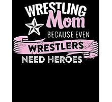 Wrestling mom because even wrestlers need heroes Photographic Print