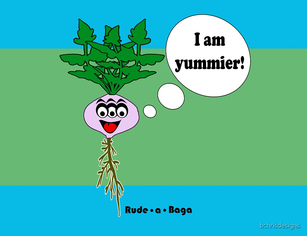 "Rude-a-Baga's ""I am Yummier!"" by bchrisdesigns"