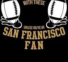 You can't play with these unless you are an San Fracisco fan by teeshoppy