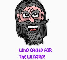 Who has Called for the Wizard!  Unisex T-Shirt
