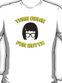 Tina Belcher - Turn down for butts T-Shirt