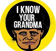 I KNOW YOUR GRANDMA by Jimosabe