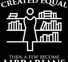 All women are created equal then a few become librarians by teeshoppy
