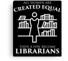 All women are created equal then a few become librarians Canvas Print