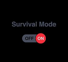 Survival mode: ON by tshirtbaba