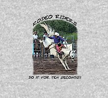 Rodeo riders do it for 10 seconds Unisex T-Shirt