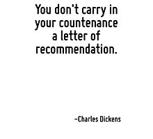 You don't carry in your countenance a letter of recommendation. Photographic Print