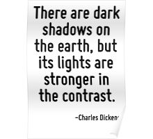 There are dark shadows on the earth, but its lights are stronger in the contrast. Poster