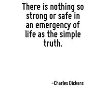 There is nothing so strong or safe in an emergency of life as the simple truth. Photographic Print