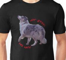 Sit stay? no way! Unisex T-Shirt