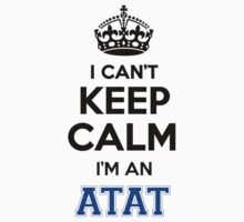 I cant keep calm Im an ATAT by icant