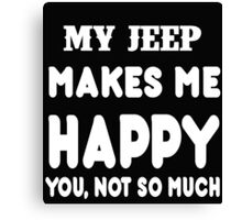 My Jeep Makes Me Happy You, Not So Much Canvas Print