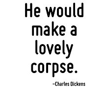 He would make a lovely corpse. Photographic Print