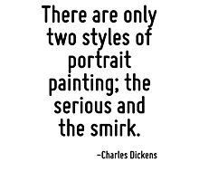There are only two styles of portrait painting; the serious and the smirk. Photographic Print