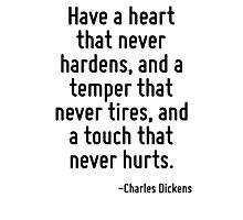 Have a heart that never hardens, and a temper that never tires, and a touch that never hurts. Photographic Print