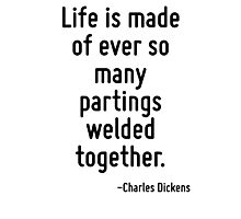 Life is made of ever so many partings welded together. Photographic Print