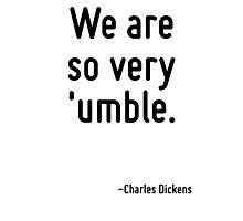 We are so very 'umble. Photographic Print