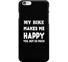 My Bike Makes Me Happy You, Not So Much iPhone Case/Skin
