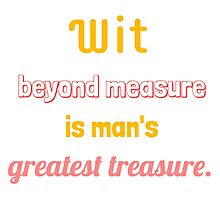 Wit Beyond Measure Is Man's Greatest Treasure Photographic Print