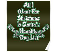 All I Want For Christmas Is Santa's Naughty  Boys List Poster