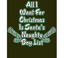 All I Want For Christmas Is Santa's Naughty  Boys List Photographic Print