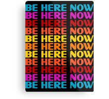 Be Here Now T-Shirt Metal Print