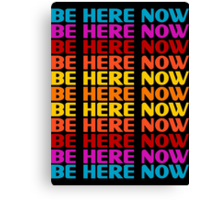 Be Here Now T-Shirt Canvas Print