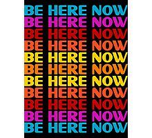 Be Here Now T-Shirt Photographic Print