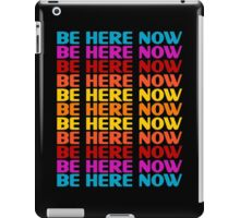 Be Here Now T-Shirt iPad Case/Skin