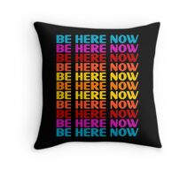 Be Here Now T-Shirt Throw Pillow