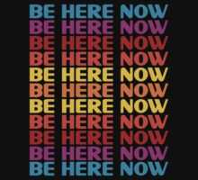 Be Here Now T-Shirt by mindofpeace