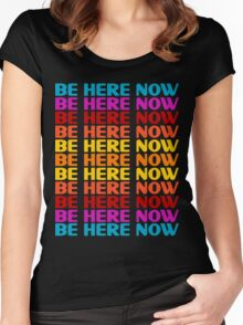 Be Here Now T-Shirt Women's Fitted Scoop T-Shirt