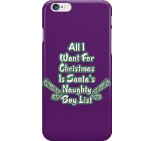 All I Want For Christmas Is Santa's Naughty  Boys List iPhone Case/Skin