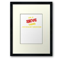 It's A SIEVE thing, you wouldn't understand !! Framed Print