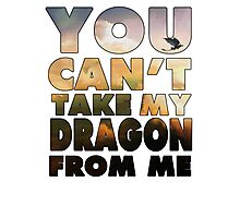 Can't Take My Dragon Photographic Print