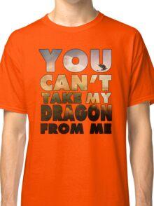 Can't Take My Dragon Classic T-Shirt