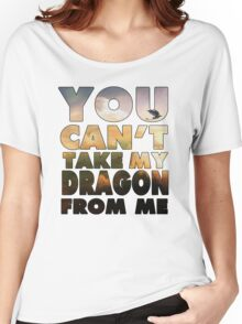 Can't Take My Dragon Women's Relaxed Fit T-Shirt