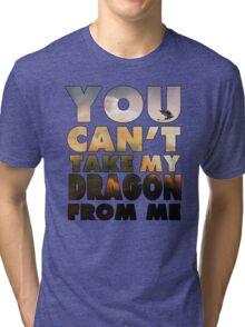 Can't Take My Dragon Tri-blend T-Shirt