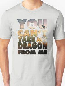 Can't Take My Dragon Unisex T-Shirt