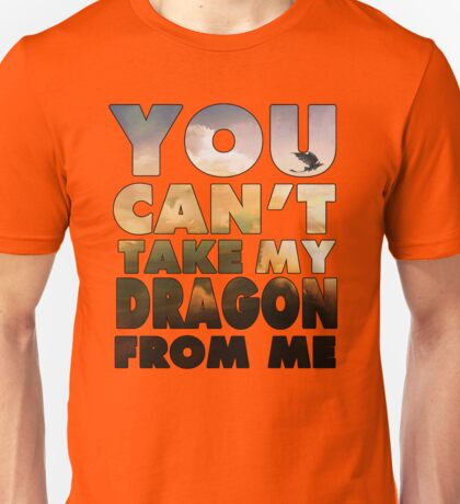 Can't Take My Dragon Unisex T-Shirt