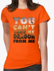 Can't Take My Dragon Womens Fitted T-Shirt