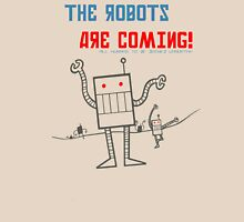 The Robots Are Coming! Unisex T-Shirt