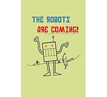 The Robots Are Coming! Photographic Print