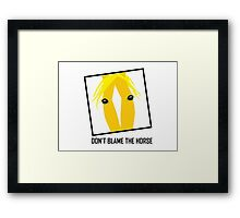 DON'T BLAME THE HORSE Framed Print