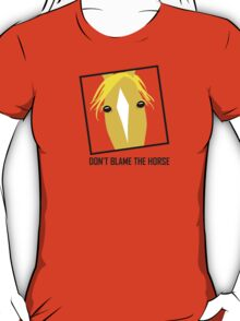 DON'T BLAME THE HORSE T-Shirt