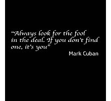 """""""Always look for the fool in the deal. If you don't find one, it's you"""" Mark Cuban Photographic Print"""