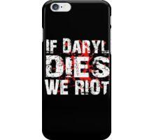 If Daryl Dies We Riot! iPhone Case/Skin