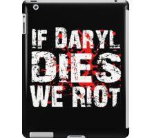 If Daryl Dies We Riot! iPad Case/Skin
