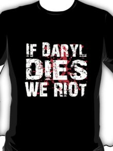 If Daryl Dies We Riot! T-Shirt