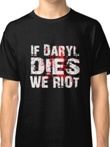 If Daryl Dies We Riot! Classic T-Shirt
